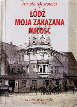Mostowicz Łódź moja zakazana miłość Lodz milosc History Jews Zydzi Żydzi eksterminacja holocaust 8386058420 83-86058-42-0 9788386058426 978-83-86058-42-6 wba0462