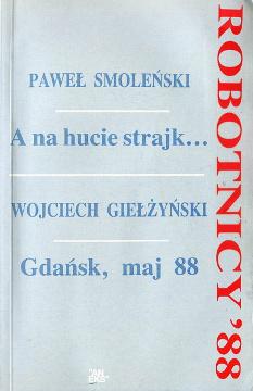 Robotnicy 88 1988 Smoleński Smolenski A na hucie strajk Giełżyński Gdańsk Gielzynski Gdansk maj historia Polski Solidarność Solidarnosc Solidarity wba0465