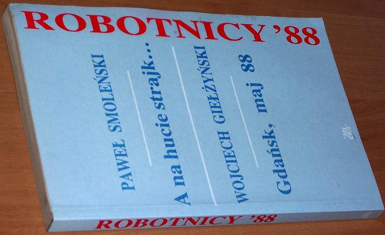 Robotnicy-88-Londyn-Aneks-1989-Pawel-Smolenski-A-na-hucie-strajk-Wojciech-Gielzynski-Gdansk-maj-88-1988