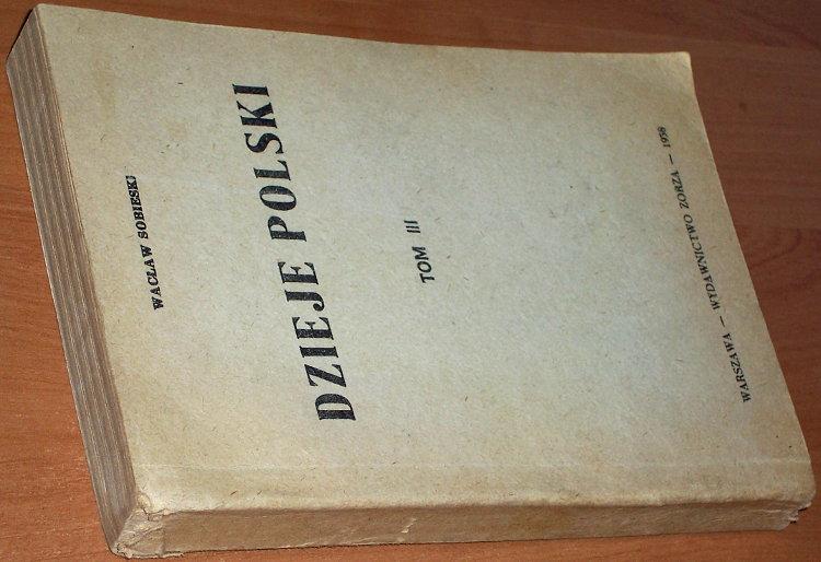 Sobieski-Waclaw-Dzieje-Polski-Tom-III-1864-1938-przedruk-anonimowy-Warszawa-Unia-Nowoczesnego-Humanizmu-1983