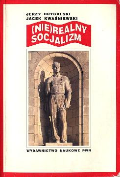 Drygalski Kwaśniewski Nierealny socjalizm Nie realny krytyka 83-01-10890-8 8301108908 978-83-01-10890-8 9788301108908 Socialism Poland Communism Politics government Political science wba0471