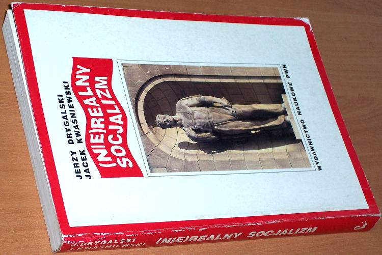 Drygalski-Jerzy-Kwasniewski-Jacek-Nie-realny-socjalizm-Warszawa-Wydawnictwo-Naukowe-PWN-1992