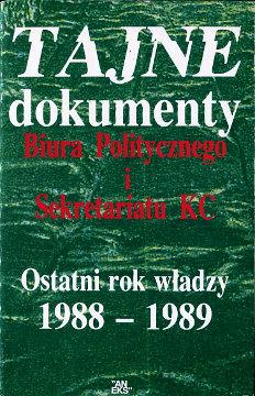 Tajne dokumenty Biura Politycznego i Sekretariatu KC Ostatni rok władzy 1988-1989 Polnische Vereinigte Arbeiterpartei Politbureau of the Polish Communist Party 1897962010 1-897962-01-0 9781897962015 978-1-897962-01-5 wba0473