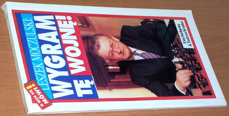 Moczulski-Leszek-Leszek-Moczulski-wygram-te-wojne-Warszawa-Agencja-Wydawnicza-Sens-1992-Ewa-Sochacka-Tadeusz-Krasko