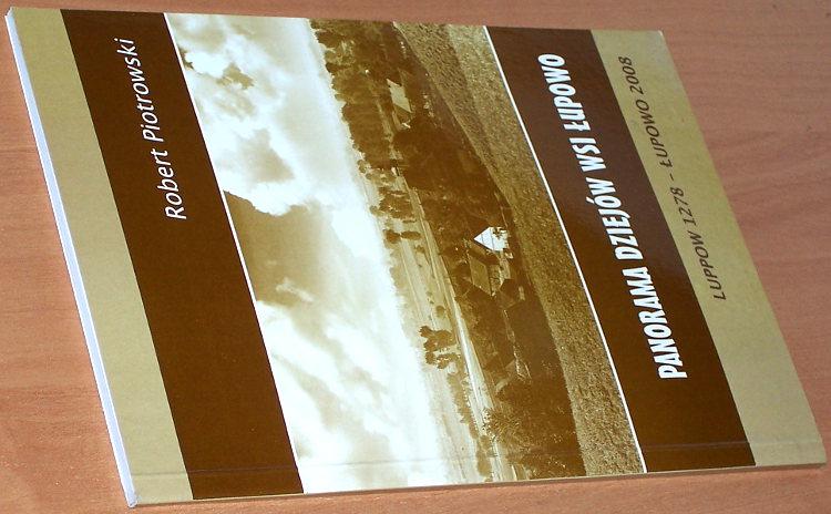 Piotrowski-Robert-Panorama-dziejow-wsi-Lupowo-Luppow-1278-2008-Urzad-Gminy-w-Bogdancu-2008