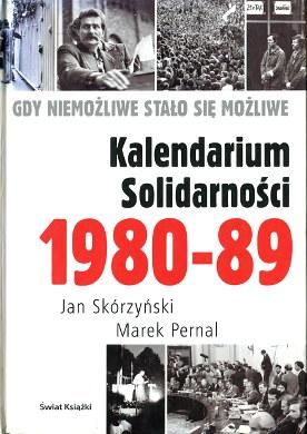Skórzyński Skorzynski Pernal Kalendarium Solidarności 1980-89 Gdy niemożliwe stało się możliwe Solidarnosc Labor organization History Chronology 8324701141 83-247-0114-1 978-83-247-0114-8 9788324701148 NSZZ Solidarność 1981 1982 1983 1984 1985 1986 1987 1988 1989 wba0487