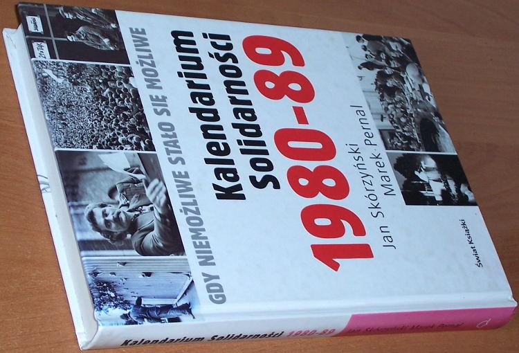 Skorzynski-Jan-Pernal-Marek-Kalendarium-Solidarnosci-1980-89-Gdy-niemozliwe-stalo-sie-mozliwe-Bertelsmann-Media-2005