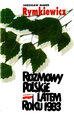 Rymkiewicz Rozmowy polskie latem roku 1983 8371298951 83-7129-895-1 Bolecki Solidarność Solidarnosc wba0508
