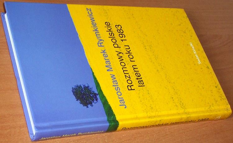 Rymkiewicz-Jaroslaw-Rozmowy-polskie-latem-roku-1983-Swiat-Ksiazki-2003-Poslowie-Wlodzimierz-Bolecki-Solidarnosc