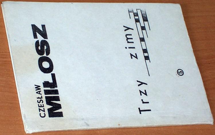 Milosz-Czeslaw-Trzy-zimy-Warszawa-Oficyna-Wydawnicza-Signum-1981-bibula-drugi-obieg-wydanie-podziemne-niezalezne