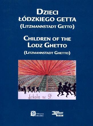 Dzieci łódzkiego getta lodzkiego Lodz Łódź Litzmannstadt Getto Children of the Łodz ghetto 9788361743248 978-83-61743-24-8 8361743243 83-61743-24-3 Jewish children in the Holocaust Poland ghettos Dziecko Żydzi Jews Judaica wba0555