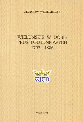 Włodarczyk Wlodarczyk Wieluńskie w dobie Prus Południowych 1793-1806 Wielunschen zur Zeit Südpreussens 839137887X 83-913788-7-X 9788391378878 978-83-913788-7-8 Wieluń Wielun wba0557
