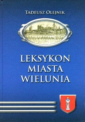 Olejnik Leksykon miasta Wielunia Wieluń Wielun Encyklopedia 9788392399216 978-83-923992-1-6 8392399218 83-923992-1-8 wba0562