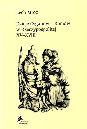 Mróz Mroz Dzieje Cyganów Romów Cyganow Romow w Rzeczypospolitej XV-XVIII w Romanies Cyganie Romowie Poland History Polen Zigeuner Tsigane Pologne 8371811594 83-7181-159-4 9788371811593 978-83-7181-159-3 wba0569