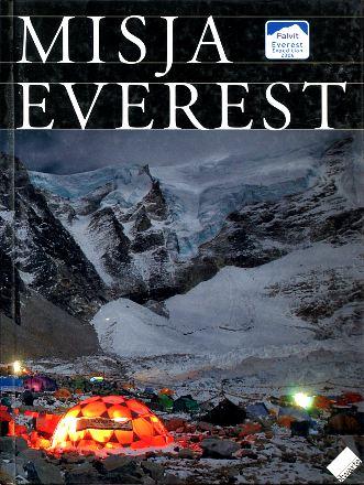 Misja Everest Trzcionka Wojciechowska Załuski Alpiniści Fotografia Mount Everest alpinizm Pamiętniki Albumy Gory Mountains Himalaje Himalaya Himalayas Himal Alpinizm Alpinism Wspinacz Climber Mountaineer Alpinist Wspinaczka Mountaineering Climbing 8375150096 83-7515-009-6 9788375150094 978-83-7515-009-4 wba0570