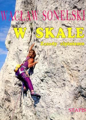 Sonelski W skale Zasady alpinizmu Koperkiewicz Okoński Bularz Alpinizm 8385145427 83-85145-42-7 9788385145424 978-83-85145-42-4 Sas Nowosielski Loska wspinaczka góry mountains alpinism wba0572