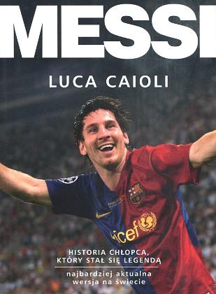 Caioli Messi Historia chłopca który stał się legendą Messi la historia del chico que se convirtio en leyenda Bardadyn 978-83-931575-9-4 9788393157594 8393157595 83-931575-9-5 piłka nożna football futbol piłkarz biografia wba0589