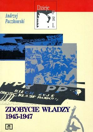 Paczkowski Zdobycie władzy 1945-1947 1945 1946 1947 Dzieje PRL Poland Politics Communism 8302052612 83-02-05261-2 9788302052613 978-83-02-05261-3 wba0592