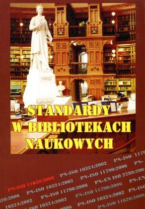 Standardy w bibliotekach naukowych Stan obecny i przyszłość Biblioteki akademickie Szmigielska normalizacja Polska naukowe 8389437694 83-89437-69-4 9788389437693 978-83-89437-69-3 Norma standard standaryzacja wytyczne Sidor Fedynyszyn Karciarz Urban Derfert-Wolf Pioterek Przybysz Standardy biblioteczne Wojciechowska Howorka Prawo wba0598