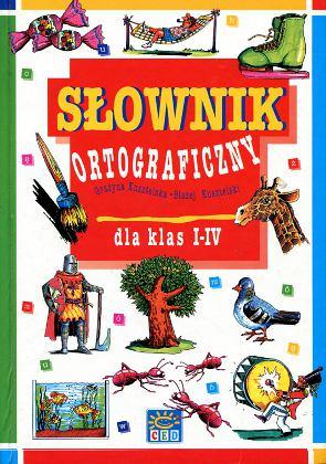 Kusztelska Kusztelski Słownik ortograficzny dla klas I - IV Najprostszy najpraktyczniejszy 8370836216 83-7083-621-6 ortografia wba0604