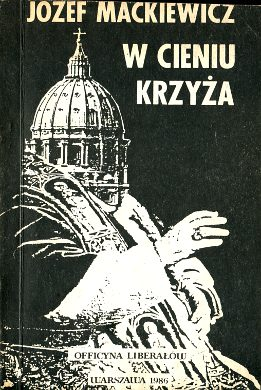 Mackiewicz W cieniu krzyża Kabel opatrzności Polish clandestine Samizdat publication publications independent 1976-1990 uncensored underground censored bibula drugi obieg second circulation niezalezne podziemne opposition opozycja PRL stan wojenny Martial Law Polska Poland polski solidarnosc solidarnosciowy Press samizdat Kościół państwo Papiestwo polityka Watykan In the shadow of the cross Komunizm Catholic Church Communism Christianity History wba0613