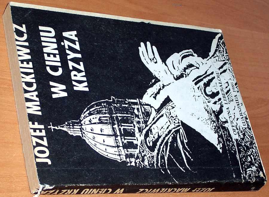 Mackiewicz-Jozef-W-cieniu-krzyza-Kabel-opatrznosci-Warszawa-Officyna-Liberalow-1986-drugi-obieg-bibula-przedruk