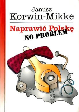 Korwin-Mikke Korwin Mikke Naprawić Polskę no problem Naprawic Polske Politics government Publicystyka polska polityka gospodarka 8389011441 83-89011-44-1 9788389011442 978-83-89011-44-2 wba0618