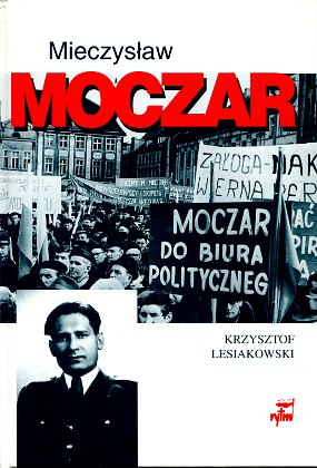 Lesiakowski Moczar Mieczysław Mieczyslaw Mietek PZPR Polska Zjednoczona Partia Robotnicza Biography Politicians Poland Communists Internal security Politics 8386678836 83-86678-83-6 9788386678839 978-83-86678-83-9 wba0621