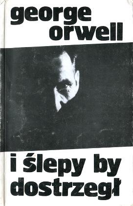 Orwell I ślepy by dostrzegł Wybór esejów i felietonów Zborski 8303030752 83-03-03075-2 9788303030757 978-83-03-03075-7 O sobie W kozie Schronisko dla włóczęgów Przywilej kleru kilka uwag o Salwadorze Dalim Ponowne odkrycie Europy W brzuchu wieloryba Notatki w drodze Recenzja Mein Kampf Adolfa Hitlera Co to jest faszyzm Tołstoj i Szekspir Prawdę tworzą zwycięzcy Grochem o ścianę Powstanie Warszawskie i jego krytycy Szesnastu Polaków przed sądem moskiewskim W obronie angielskiej kuchni Filiżanka dobrej herbaty Sportowy duch Jak umierają ubodzy Etyka na opak wywrócona Zwierzenia recenzenta książek Ziemia jest płaska Ku jedności europejskiej Refleksje nad Gandhim wba0632