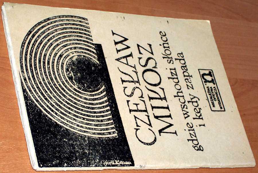 Milosz-Czeslaw-Gdzie-wschodzi-slonce-i-kedy-zapada-Nowa-Niezalezna-Oficyna-Wydawnicza-1979-uncensored-prints-dissident