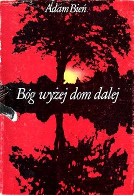 Bień Bien Bóg wyżej dom dalej 1939-1949 Bog wyzej Proces szesnastu Ruch oporu Więźniowie polityczni Pamiętniki polskie 8320543673 83-205-4367-3 9788320543674 978-83-205-4367-4 Political prisoners Poland Biography Soviet Union World War 1939-1945 Underground movements Moscow Trial Russia Wojna 2nd wba0664