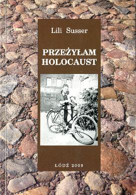 Susser Lili Przeżyłam Holocaust Dynkowski Lili's Story My Memory of the Holocaust Zydzi Zydzi Łódź Lodz getto ghetto Pamiętniki żydowskie 9788388638312 978-83-88638-31-2 8388638319 83-88638-31-9 Jews wba0665