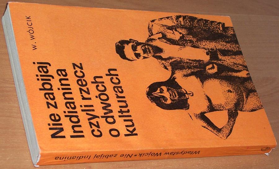 Wojcik-Wladyslaw-Nie-zabijaj-Indianina-czyli-Rzecz-o-dwoch-kulturach-Warszawa-LSW-Ludowa-Spoldzielnia-Wydawnicza-1974