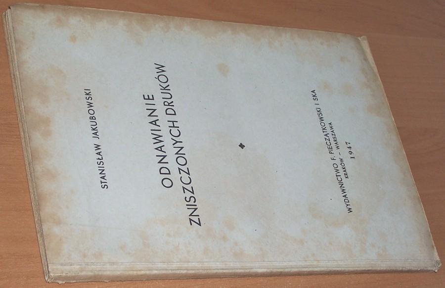 Jakubowski-Stanislaw-Odnawianie-zniszczonych-drukow-Krakow-Warszawa-Wydawnictwo-F-Pieczatkowski-i-Ska-1947