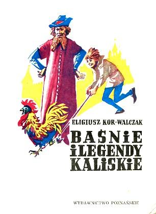Kor-Walczak Baśnie i legendy kaliskie Kalisz Calisia Tales Poland Legends 8321006612 83-210-0661-2 9788321006611 978-83-210-0661-1 etnografia wielkopolska Kalisch Märchen Anthologie Legende Polanowski Kościelniak Bajka i baśń ludowa polska wba0675