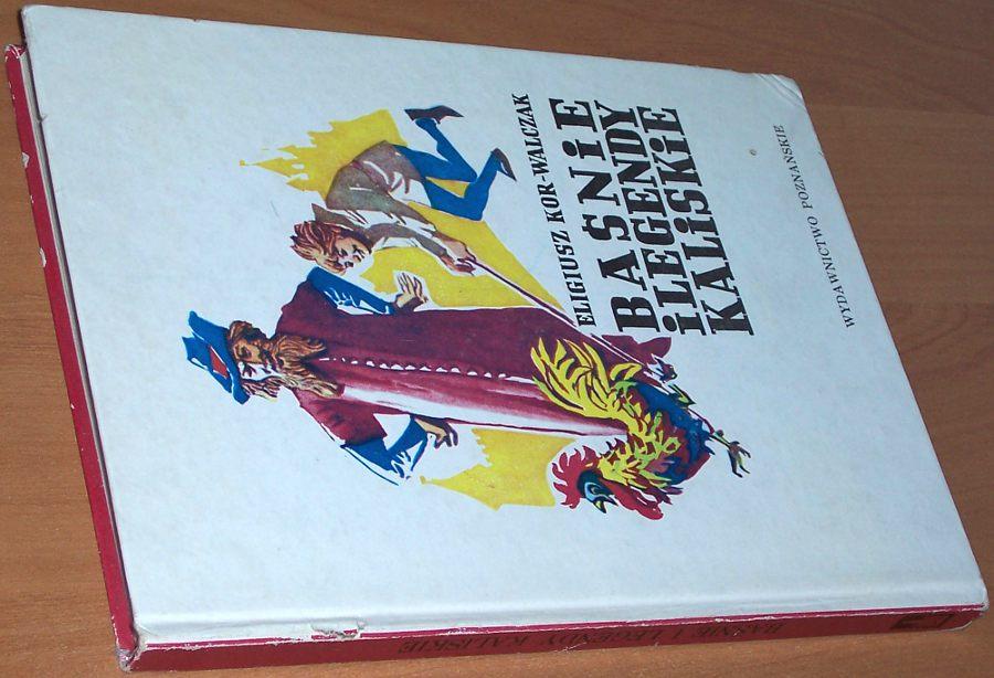 Kor-Walczak-Eligiusz-Basnie-i-legendy-kaliskie-Poznan-Wydawnictwo-Poznanskie-1986-Kalisz-Calisia