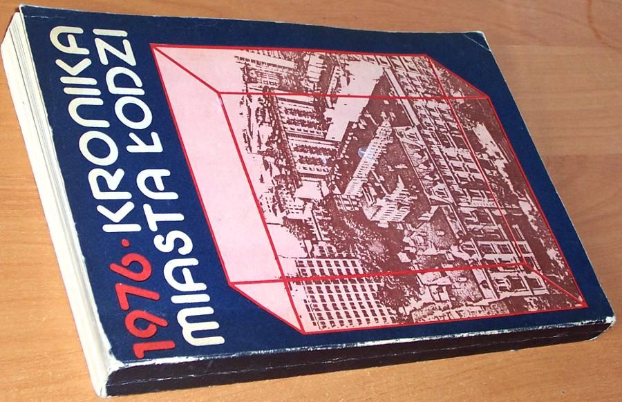Kronika-Miasta-Lodzi-1976-Lodz-1982-Olszewski-Kaczmarek-Kulesza-Rakowski-Turowski-Strzeminski