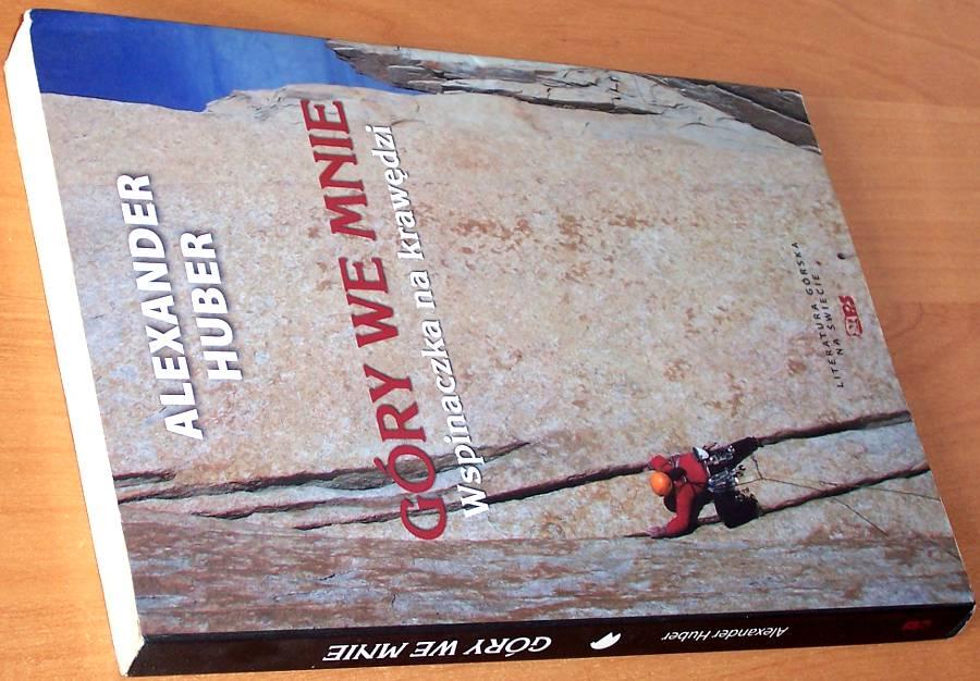 Huber-Alexander-Gory-we-mnie-Wspinaczka-na-krawedzi-Katowice-Wydawnictwo-Stapis-2012-Mountains-Climber-Climbing