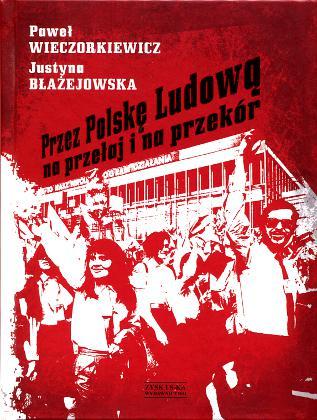 Wieczorkiewicz Błażejowska Blazejowska 9788375066517 978-83-7506-651-7 Przez Polskę Ludową na przełaj i na przekór Przez Polske Ludowa na przelaj i na przekor PRL wba0710