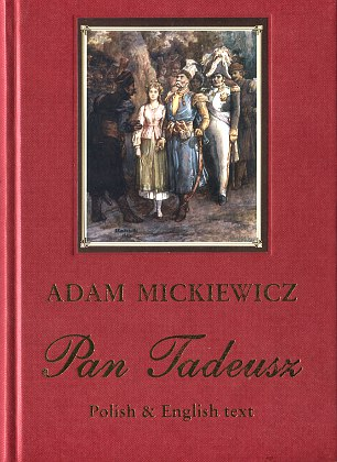 Mickiewicz Pan Tadeusz czyli Ostatni zajazd na Litwie The Last foray in Lithuania Translation MacKenzie Andriolli English Polish polski angielski 9788375650891 978-83-7565-089-1 wba0726