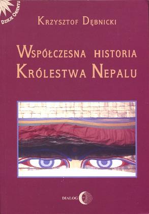 Dębnicki Debnicki Współczesna historia Królestwa Nepalu Nepal 8389899299 83-89899-29-9 history Król Indie Kongres Nepalski Gorkha Parishad Samyukta Prajatantra Singh Koirala Mahendra Acharya pańczajat Birendra wba0738