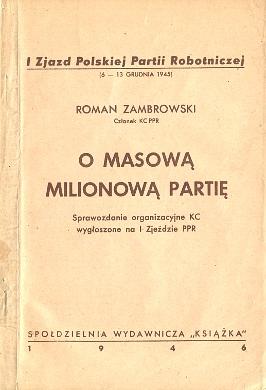 Zambrowski O masową milionową partię Sprawozdanie organizacyjne KC wygłoszone na I Zjeździe PPR Polska Partia Robotnicza Zjazd 1945 wba0748