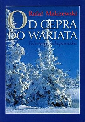 Malczewski Od cepra do wariata Felietony zakopiańskie 8391296946 83-912969-4-6 978-83-912969-4-3 9788391296943 Zakopane Tatry  wba0752