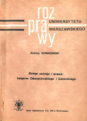 Nowakowski Dzieje ustroju i prawa księstw Oświęcimskiego i Zatorskiego Oświęcim Zator Poland historia prawo wba0763
